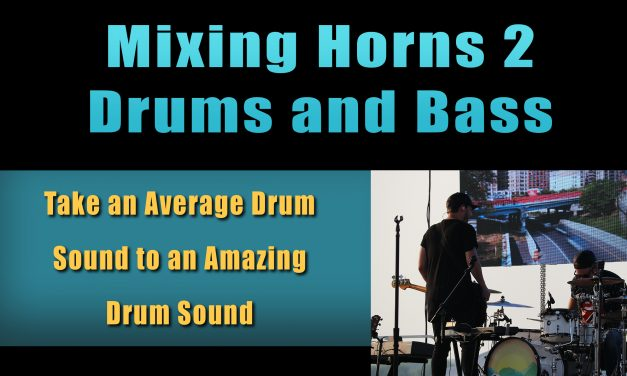 Mixing Horns 2 – Drums and Bass
