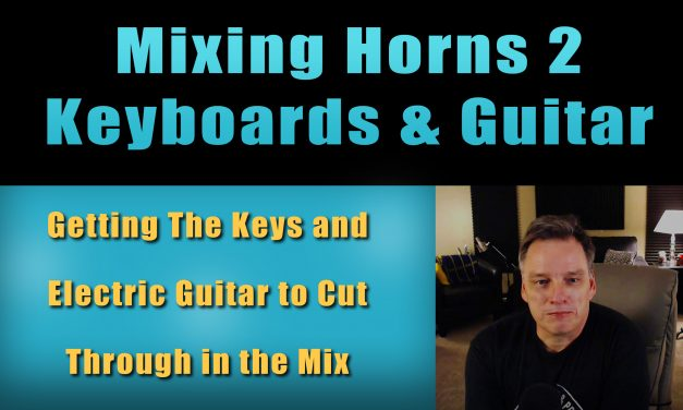 Mixing Horns 2 – Keys and Guitar