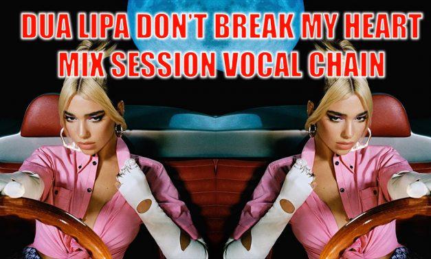 Dua Lipa Don't Break My Heart Mix Session Vocal Production
